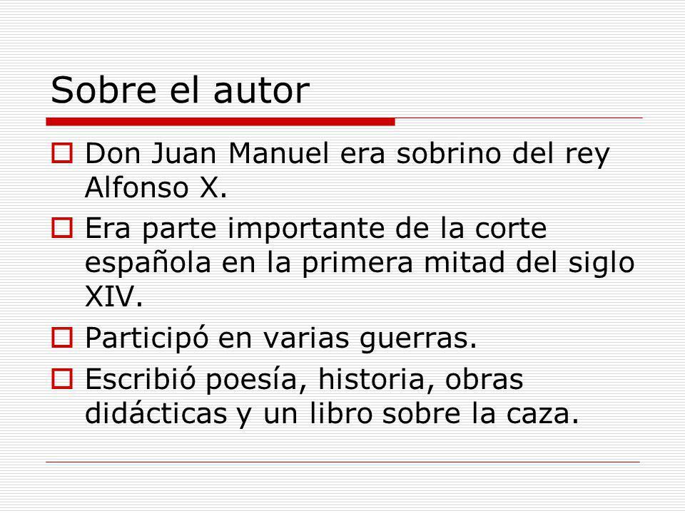Sobre el autor Don Juan Manuel era sobrino del rey Alfonso X. Era parte importante de la corte española en la primera mitad del siglo XIV. Participó e