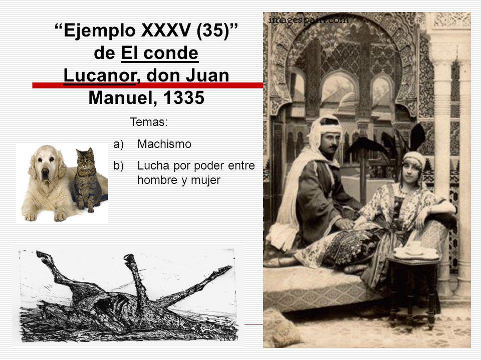 Ejemplo XXXV (35) de El conde Lucanor, don Juan Manuel, 1335 Temas: a)Machismo b)Lucha por poder entre hombre y mujer