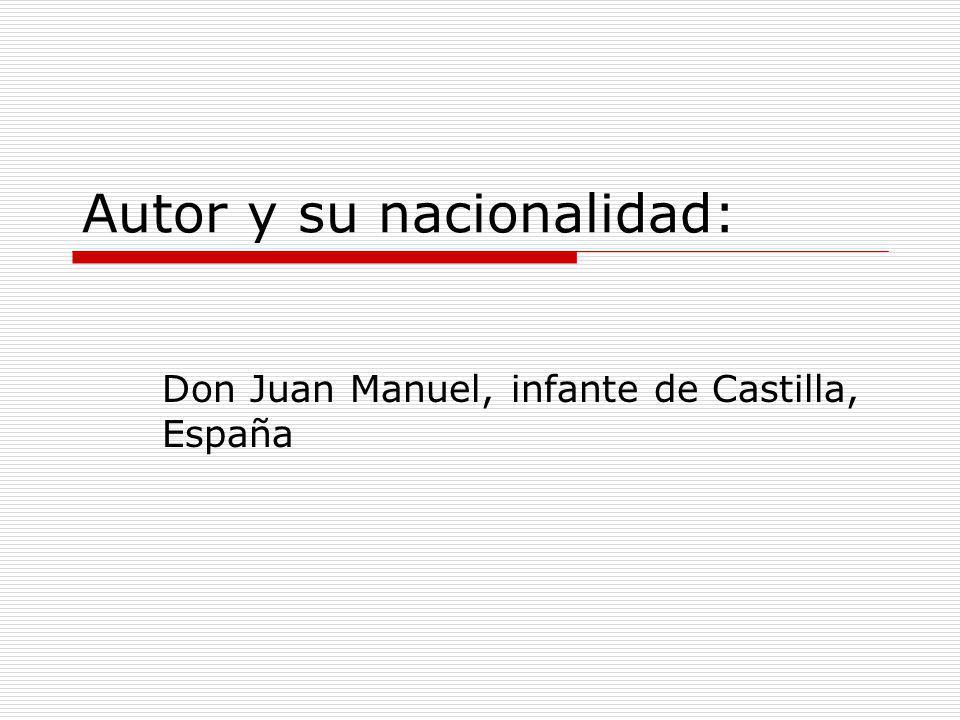 Autor y su nacionalidad: Don Juan Manuel, infante de Castilla, España
