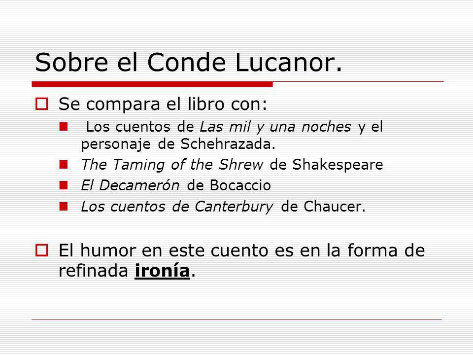 Sobre el Conde Lucanor. Se compara el libro con: Los cuentos de Las mil y una noches y el personaje de Schehrazada. The Taming of the Shrew de Shakesp