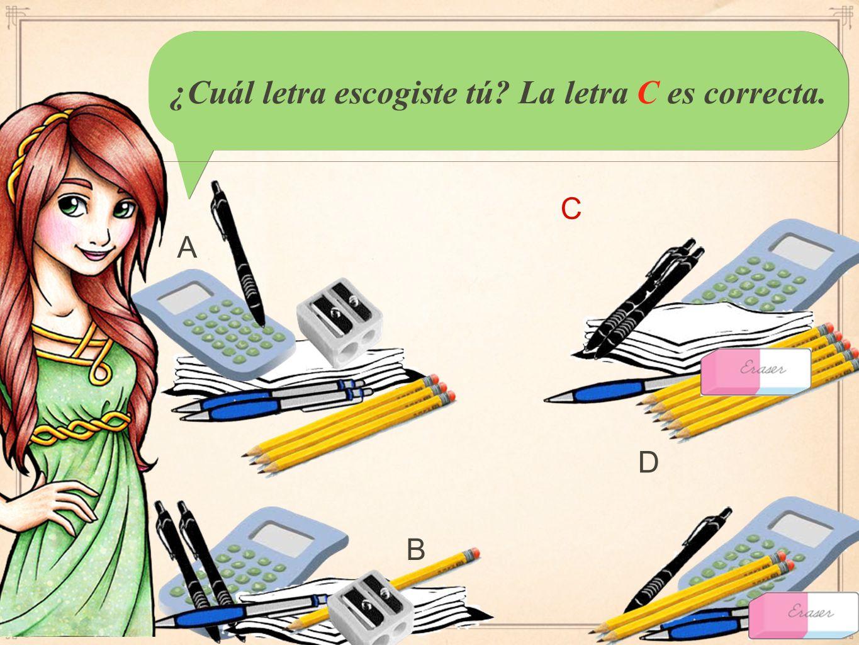 ¿Cuál letra escogiste tú? La letra C es correcta. A B C D