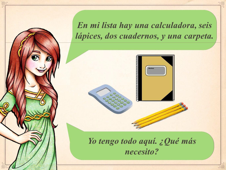 En mi lista hay una calculadora, seis lápices, dos cuadernos, y una carpeta.