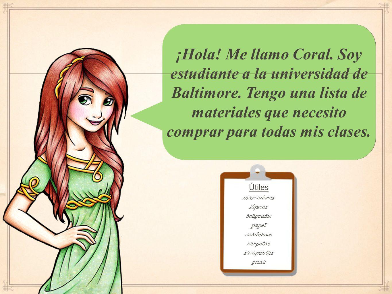 ¡Hola.Me llamo Coral. Soy estudiante a la universidad de Baltimore.