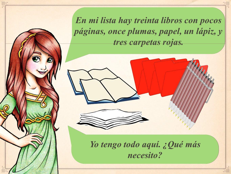 En mi lista hay treinta libros con pocos páginas, once plumas, papel, un lápiz, y tres carpetas rojas.
