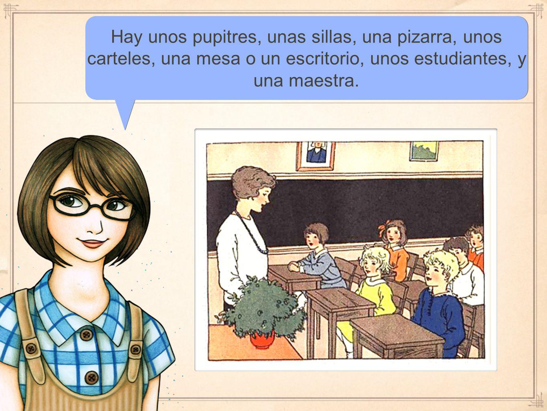 Hay unos pupitres, unas sillas, una pizarra, unos carteles, una mesa o un escritorio, unos estudiantes, y una maestra.