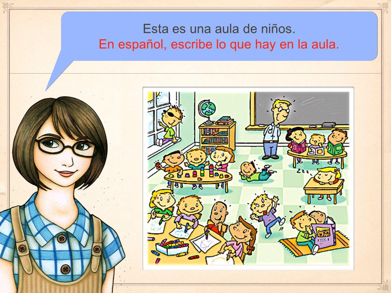 Esta es una aula de niños. En español, escribe lo que hay en la aula.