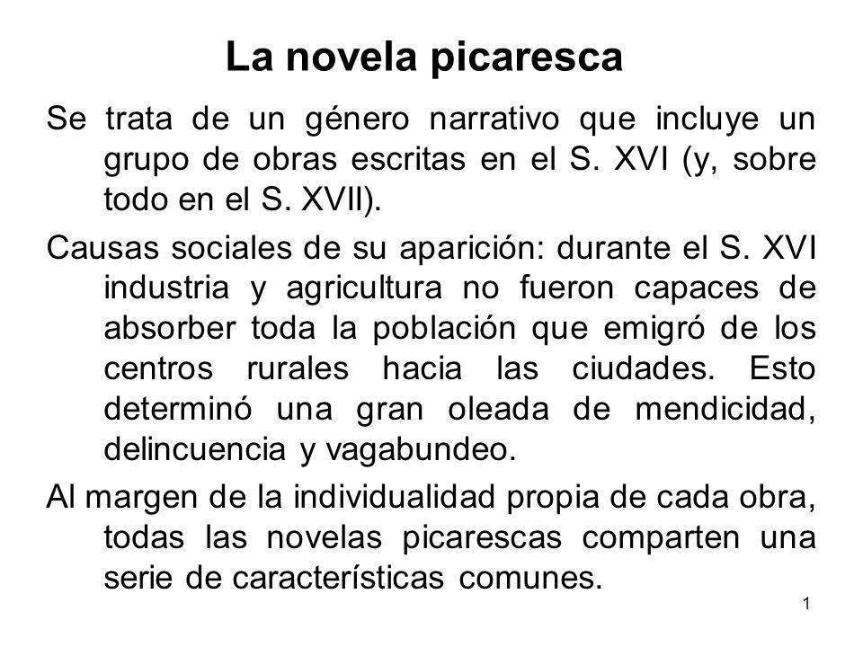 1 La novela picaresca Se trata de un género narrativo que incluye un grupo de obras escritas en el S. XVI (y, sobre todo en el S. XVII). Causas social