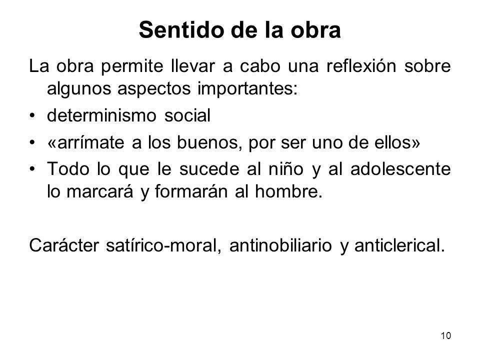 10 Sentido de la obra La obra permite llevar a cabo una reflexión sobre algunos aspectos importantes: determinismo social «arrímate a los buenos, por