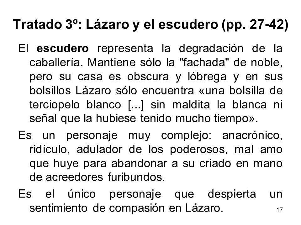 17 Tratado 3º: Lázaro y el escudero (pp. 27-42) El escudero representa la degradación de la caballería. Mantiene sólo la