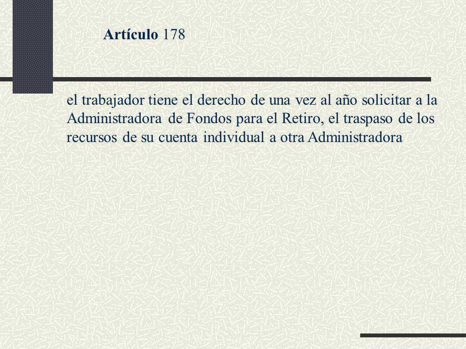Artículo 178 el trabajador tiene el derecho de una vez al año solicitar a la Administradora de Fondos para el Retiro, el traspaso de los recursos de s