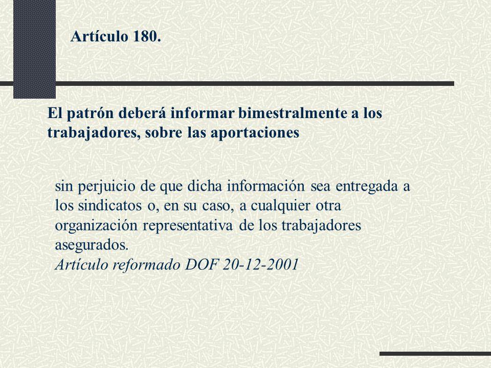 El patrón deberá informar bimestralmente a los trabajadores, sobre las aportaciones sin perjuicio de que dicha información sea entregada a los sindica