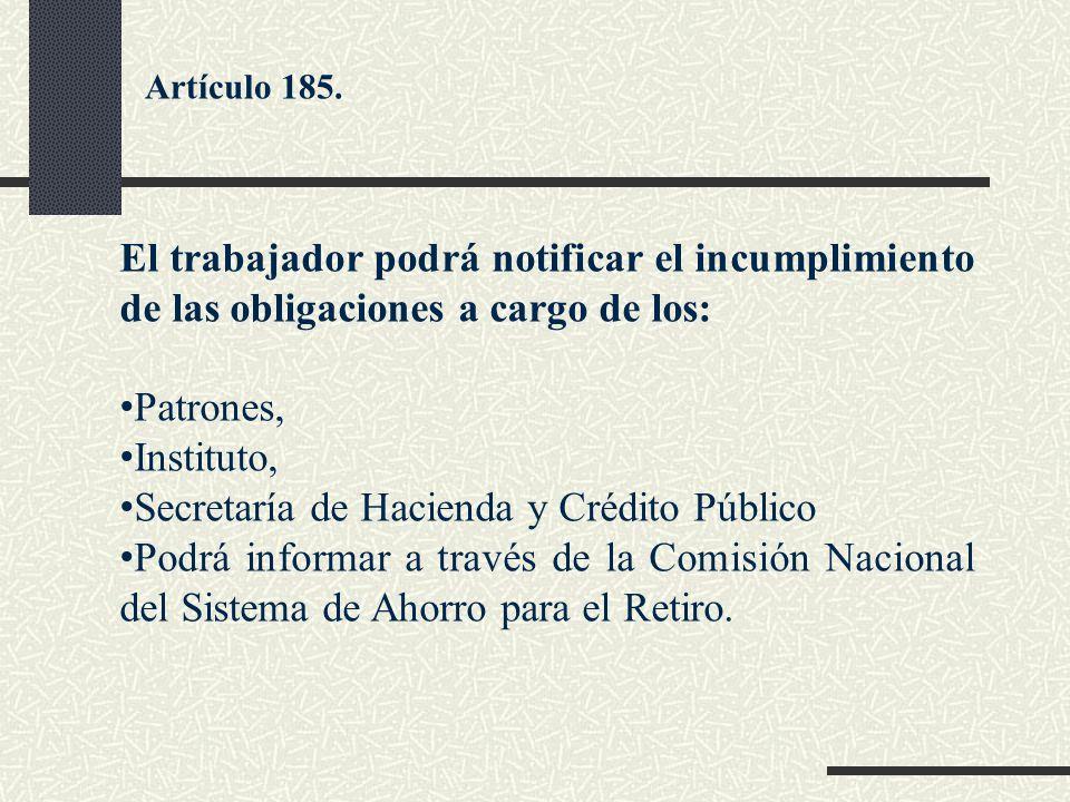 El trabajador podrá notificar el incumplimiento de las obligaciones a cargo de los: Patrones, Instituto, Secretaría de Hacienda y Crédito Público Podr