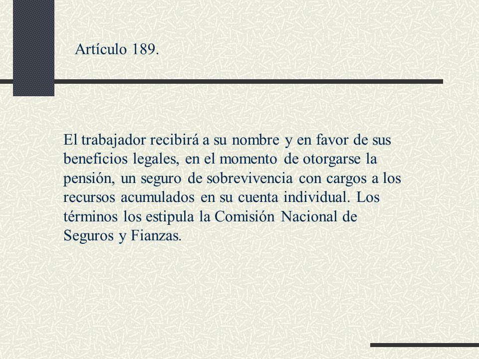Artículo 189. El trabajador recibirá a su nombre y en favor de sus beneficios legales, en el momento de otorgarse la pensión, un seguro de sobrevivenc