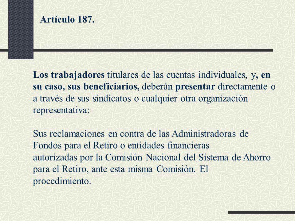 Los trabajadores titulares de las cuentas individuales, y, en su caso, sus beneficiarios, deberán presentar directamente o a través de sus sindicatos