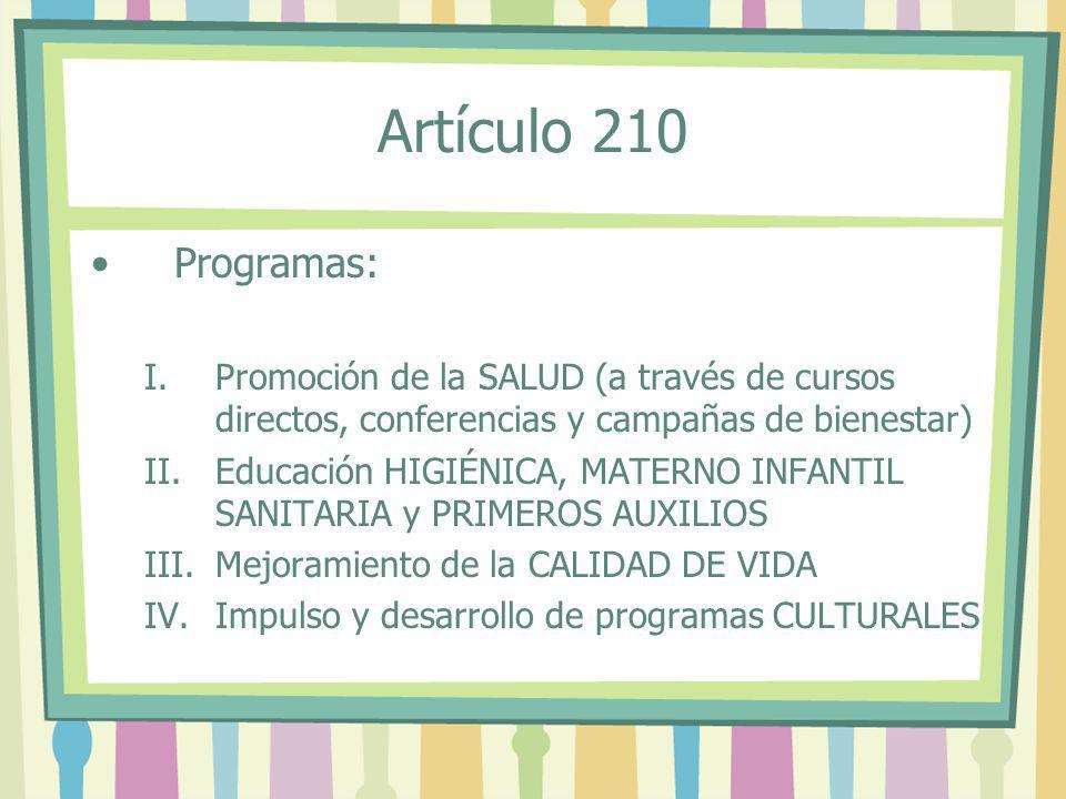 Programas: I.Promoción de la SALUD (a través de cursos directos, conferencias y campañas de bienestar) II.Educación HIGIÉNICA, MATERNO INFANTIL SANITA