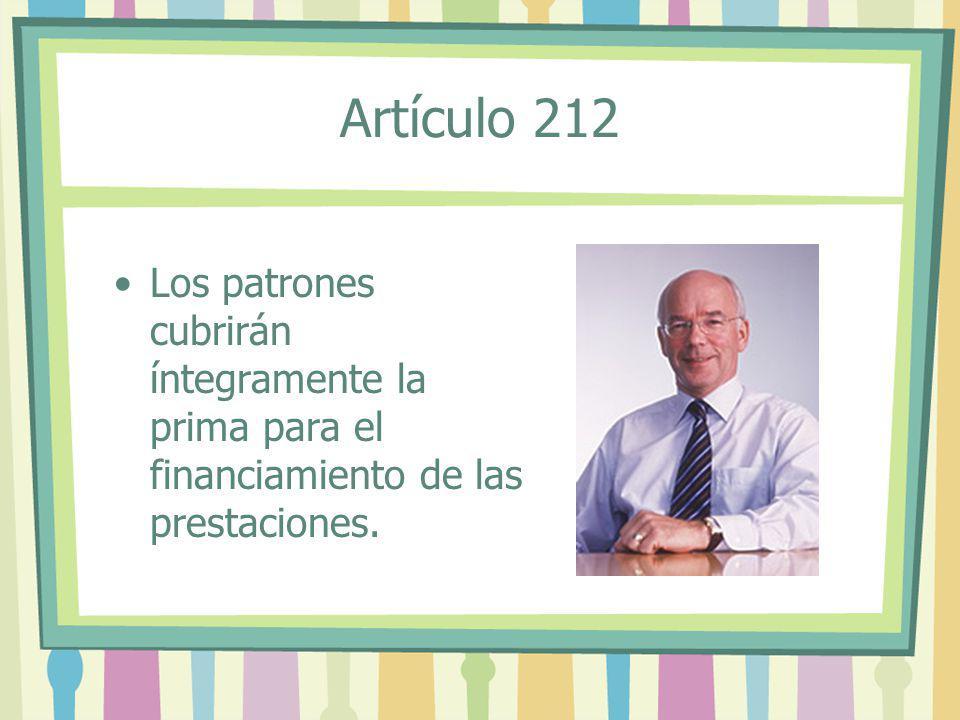 Los patrones cubrirán íntegramente la prima para el financiamiento de las prestaciones. Artículo 212