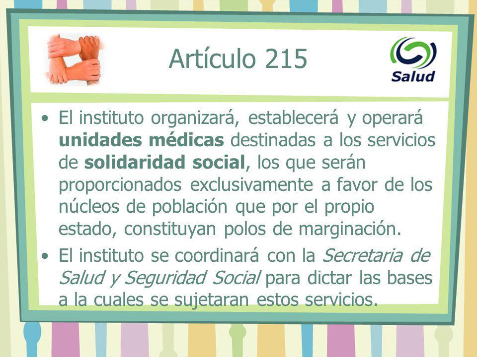El instituto organizará, establecerá y operará unidades médicas destinadas a los servicios de solidaridad social, los que serán proporcionados exclusi