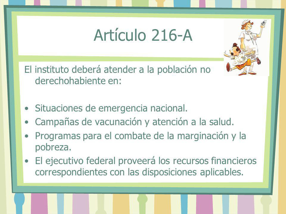 El instituto deberá atender a la población no derechohabiente en: Situaciones de emergencia nacional. Campañas de vacunación y atención a la salud. Pr