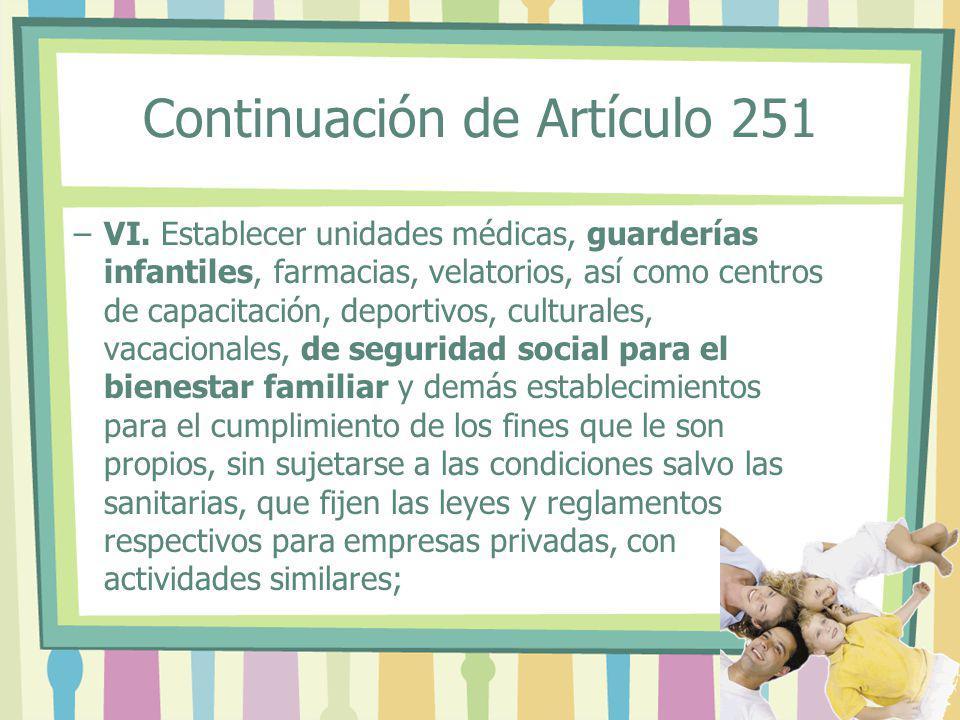 Continuación de Artículo 251 –VI. Establecer unidades médicas, guarderías infantiles, farmacias, velatorios, así como centros de capacitación, deporti