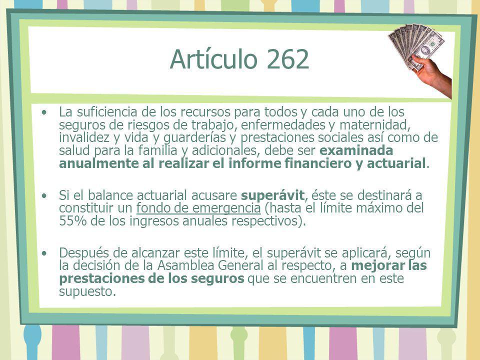 Artículo 262 La suficiencia de los recursos para todos y cada uno de los seguros de riesgos de trabajo, enfermedades y maternidad, invalidez y vida y