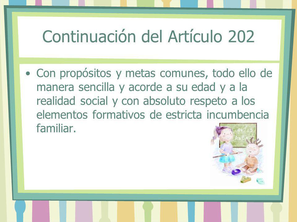 Continuación del Artículo 202 Con propósitos y metas comunes, todo ello de manera sencilla y acorde a su edad y a la realidad social y con absoluto re