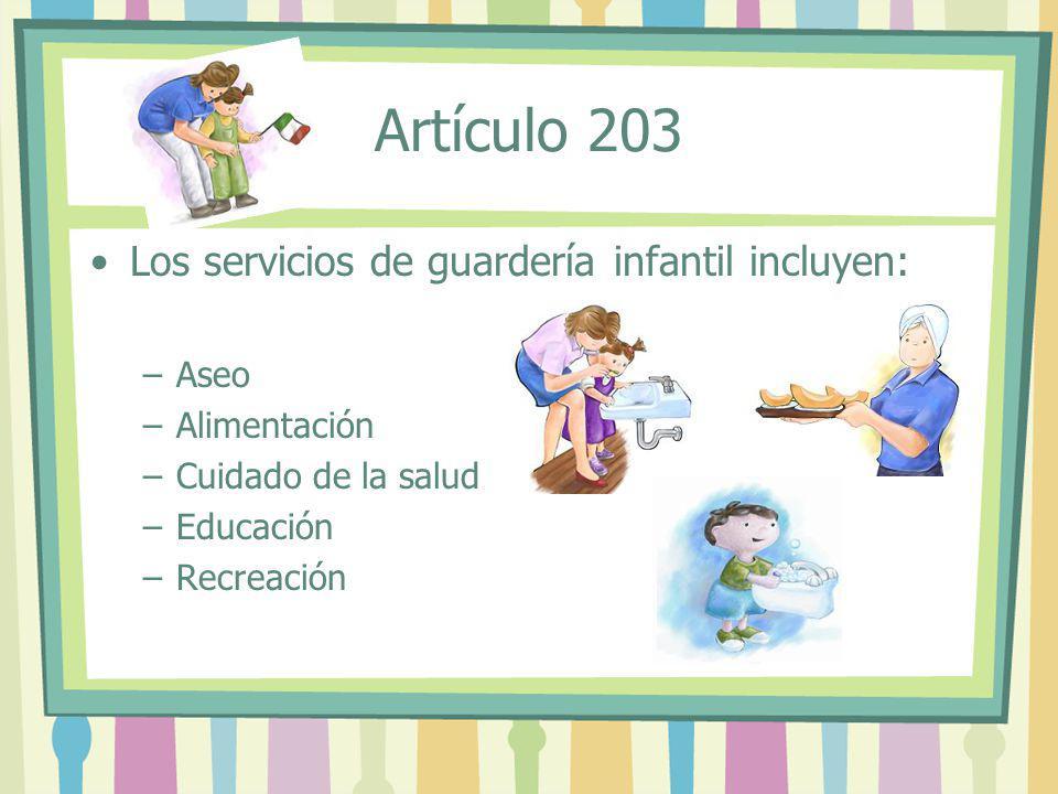 Artículo 203 Los servicios de guardería infantil incluyen: –Aseo –Alimentación –Cuidado de la salud –Educación –Recreación