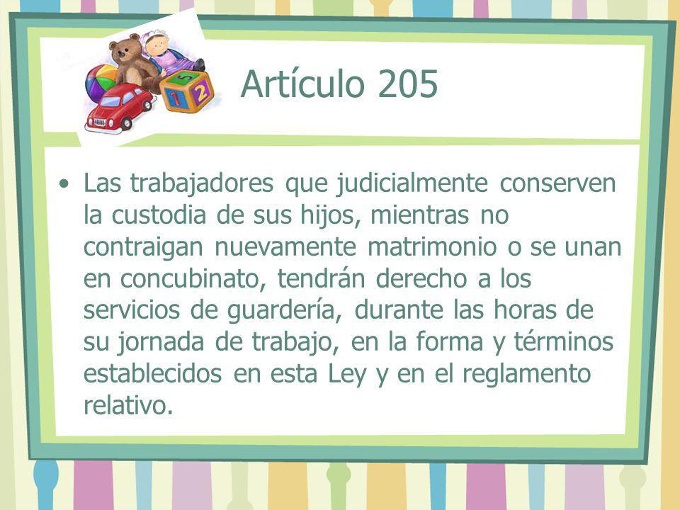 Artículo 205 Las trabajadores que judicialmente conserven la custodia de sus hijos, mientras no contraigan nuevamente matrimonio o se unan en concubin