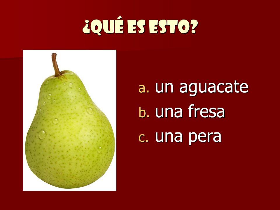 ¿Qué es esto? a. un aguacate b. una fresa c. una pera