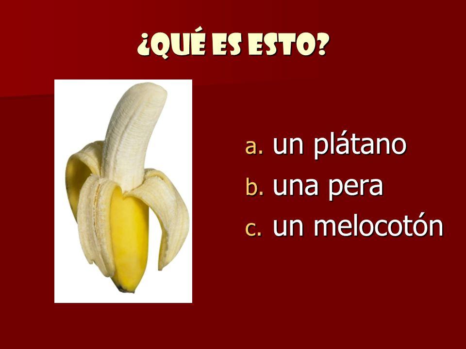 ¿Qué es esto? a. un plátano b. una pera c. un melocotón