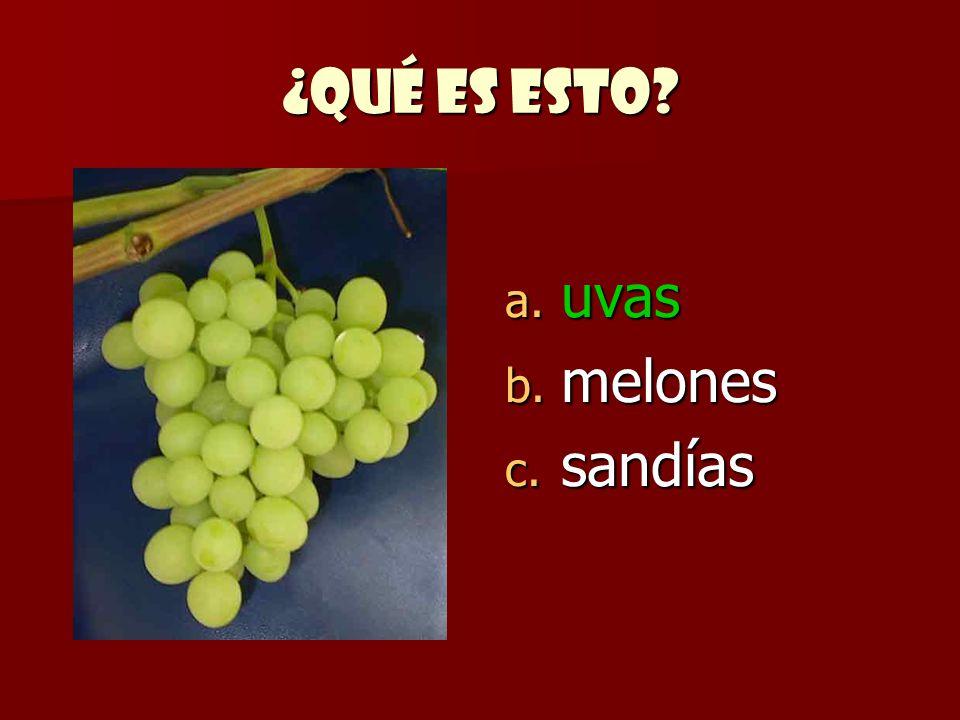 ¿Qué es esto? a. uvas b. melones c. sandías