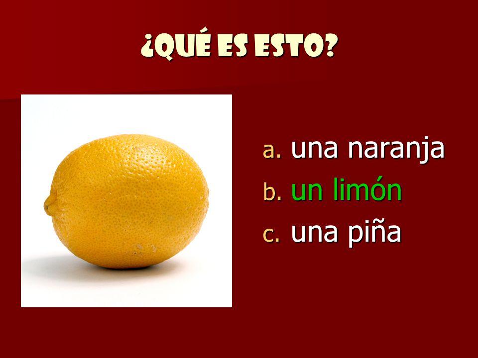 ¿Qué es esto? a. una naranja b. un limón c. una piña