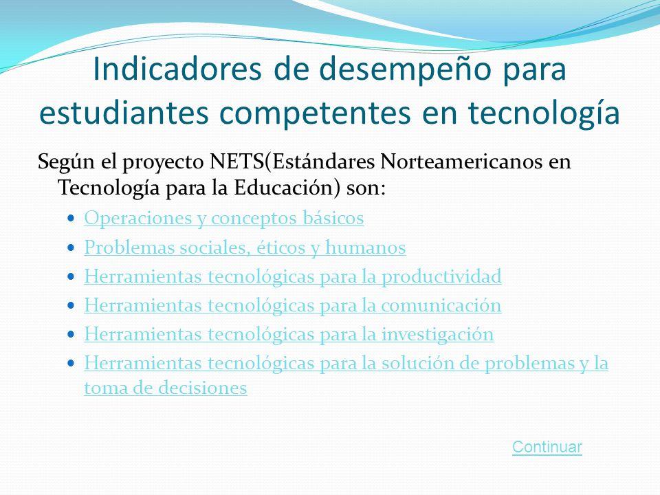 Indicadores de desempeño para estudiantes competentes en tecnología Según el proyecto NETS(Estándares Norteamericanos en Tecnología para la Educación)