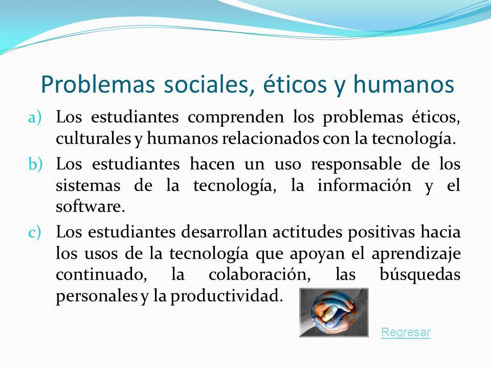 Problemas sociales, éticos y humanos a) Los estudiantes comprenden los problemas éticos, culturales y humanos relacionados con la tecnología. b) Los e