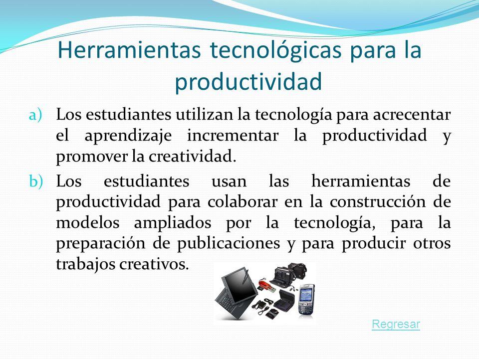 Herramientas tecnológicas para la productividad a) Los estudiantes utilizan la tecnología para acrecentar el aprendizaje incrementar la productividad y promover la creatividad.