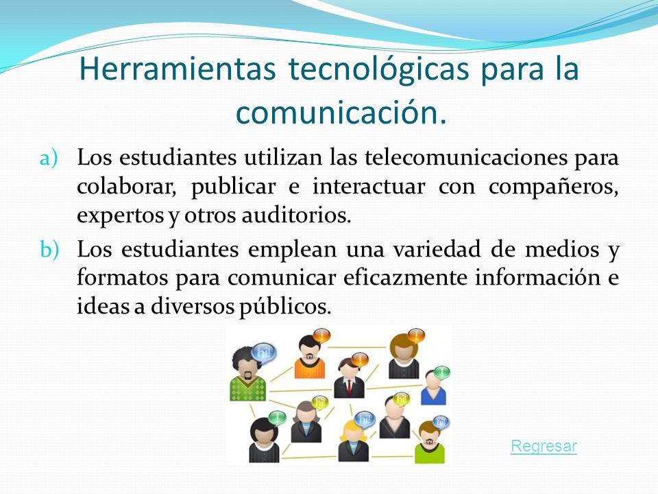 Herramientas tecnológicas para la comunicación. a) Los estudiantes utilizan las telecomunicaciones para colaborar, publicar e interactuar con compañer
