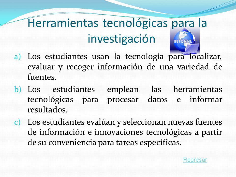 Herramientas tecnológicas para la investigación a) Los estudiantes usan la tecnología para localizar, evaluar y recoger información de una variedad de