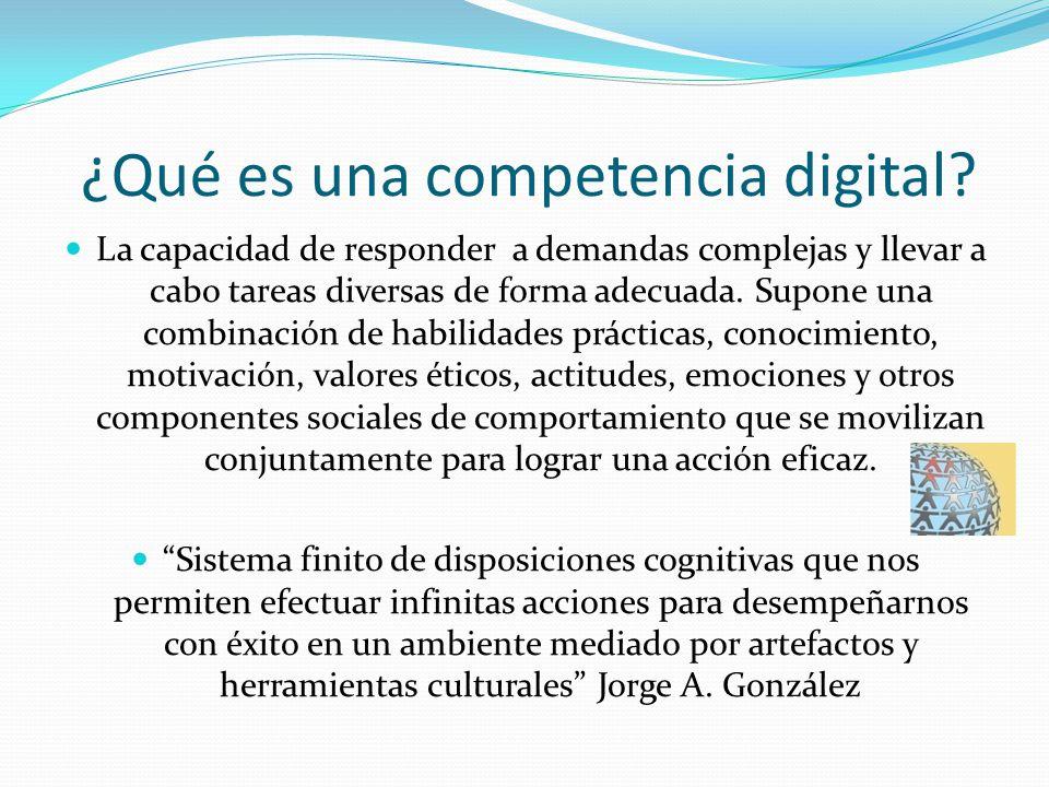 ¿Qué es una competencia digital? La capacidad de responder a demandas complejas y llevar a cabo tareas diversas de forma adecuada. Supone una combinac