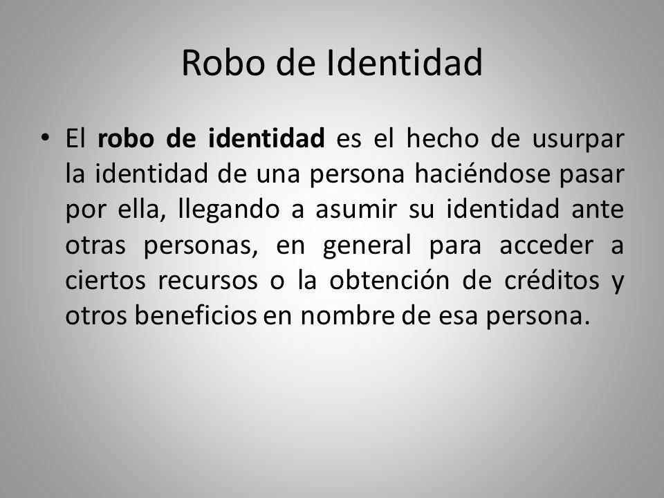 Robo de Identidad El robo de identidad es el delito de más rápido crecimiento en el mundo.