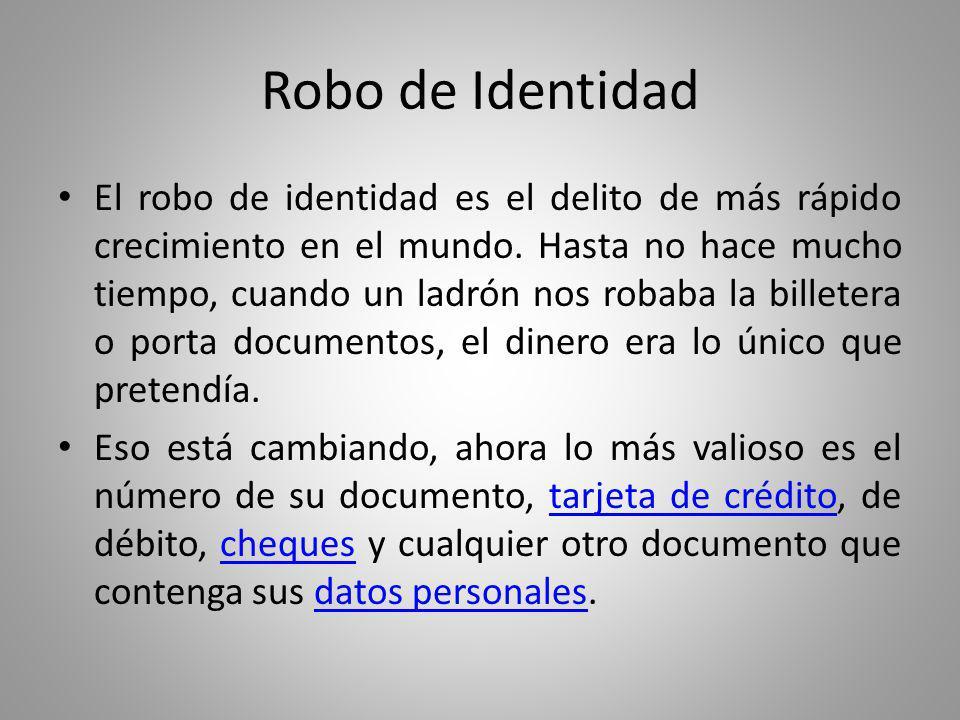 Robo de Identidad Lamentablemente en la Argentina el único proyecto, que había sido presentado en la Cámara baja en junio de 2010, que pretendía tipificar como delito el robo de identidad, perdió estado parlamentario recientemente.