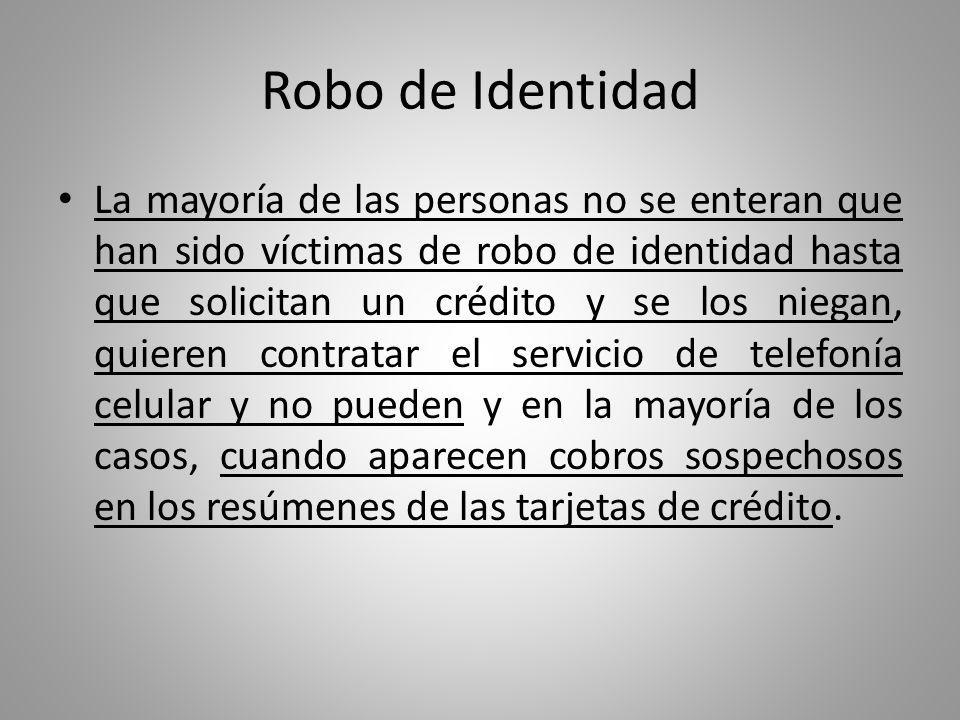 Robo de Identidad Con el desarrollo de las nuevas tecnologías, el robo de identidad se ha convertido en la modalidad delictiva que más ha crecido en los últimos años.