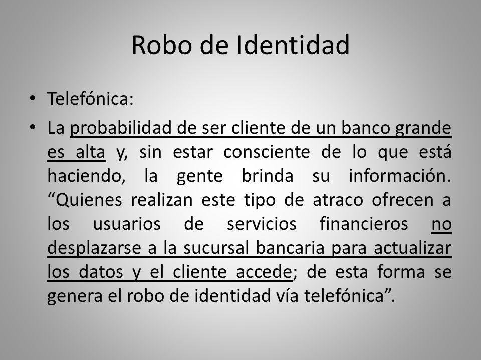 Robo de Identidad Electrónica: Tiene el mismo principio que la telefónica; la realizan mediante un correo masivo en el cual solicitan datos precisos para generar la misma identidad.