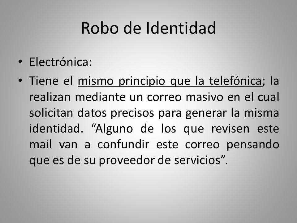 Robo de Identidad El robo de identidad, el cual apenas está siendo analizado por el Congreso para configurarlo como delito, se da en forma más o menos homogénea en el país.