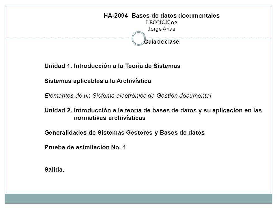 HA-2094 Bases de datos documentales LECCION 02 Jorge Arias Guía de clase Unidad 1. Introducción a la Teoría de Sistemas Sistemas aplicables a la Archi