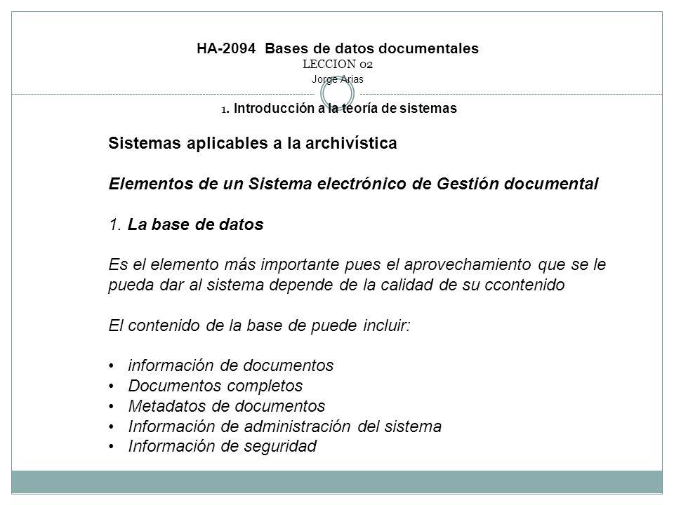 HA-2094 Bases de datos documentales LECCION 02 Jorge Arias 1. Introducción a la teoría de sistemas Sistemas aplicables a la archivística Elementos de