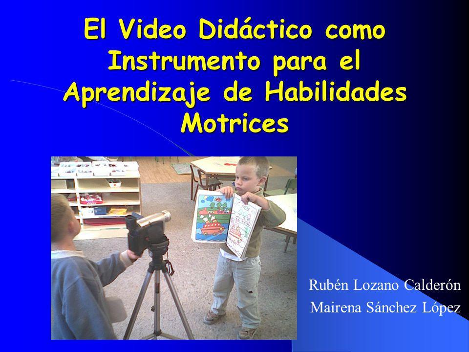 El Video Didáctico como Instrumento para el Aprendizaje de Habilidades Motrices Rubén Lozano Calderón Mairena Sánchez López