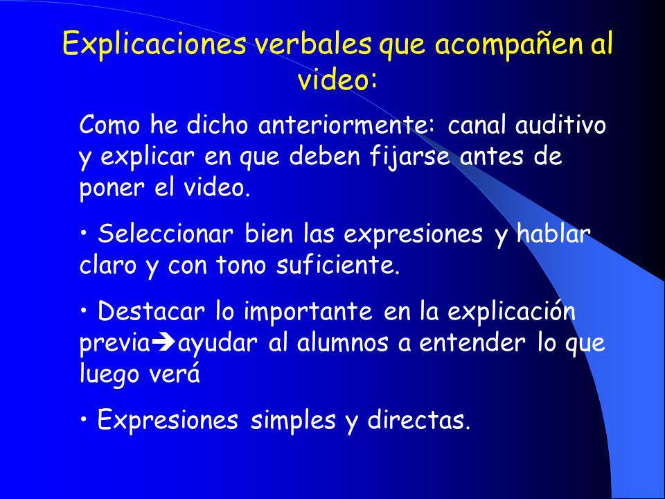 Explicaciones verbales que acompañen al video: Como he dicho anteriormente: canal auditivo y explicar en que deben fijarse antes de poner el video. Se