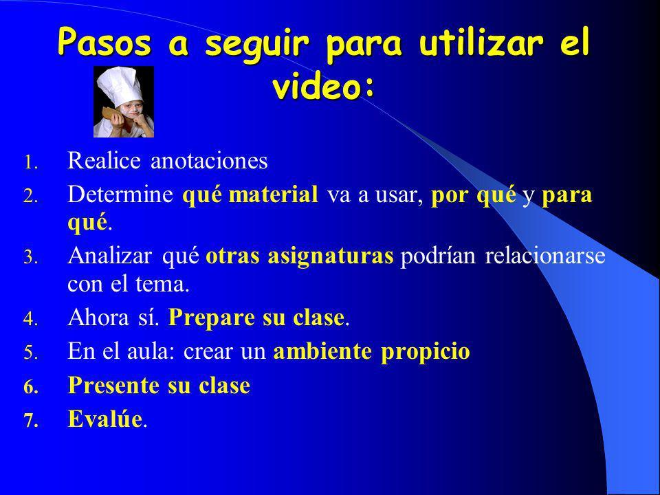 Pasos a seguir para utilizar el video: 1. Realice anotaciones 2. Determine qué material va a usar, por qué y para qué. 3. Analizar qué otras asignatur
