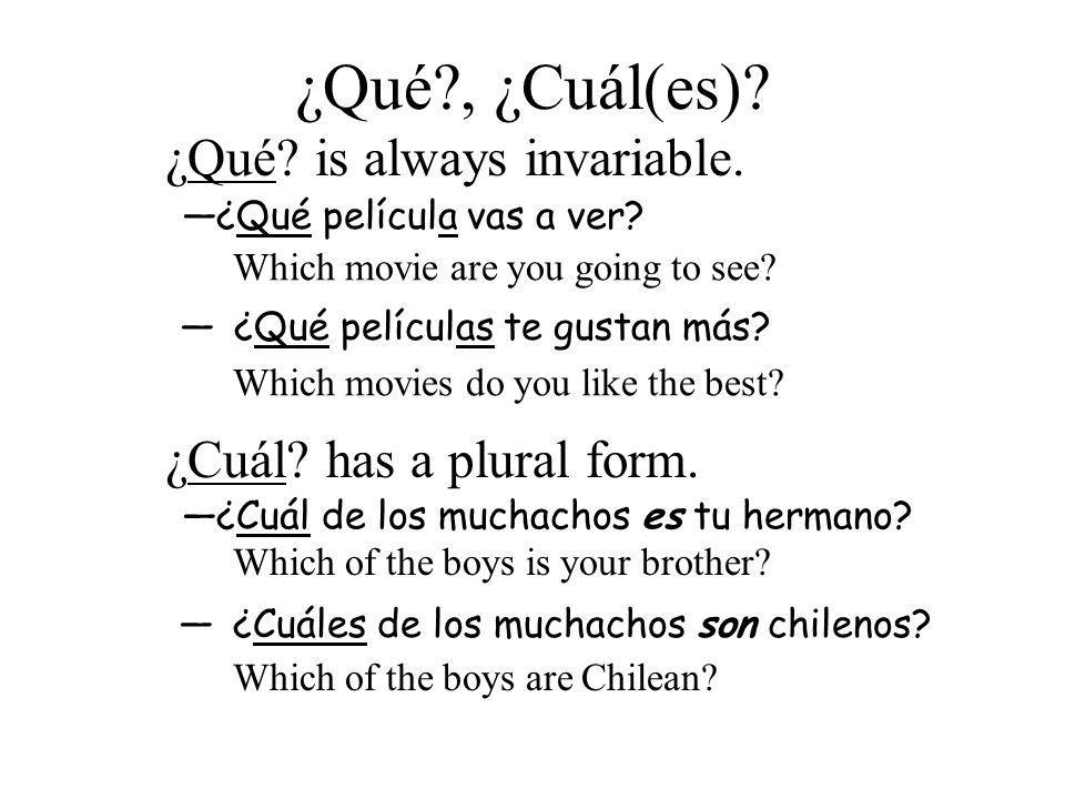 ¿Qué , ¿Cuál(es). ¿Qué. is always invariable. ¿Qué película vas a ver.