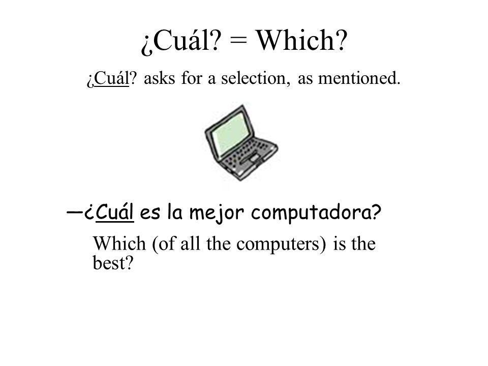 ¿Cuál. = Which. ¿Cuál. asks for a selection, as mentioned.