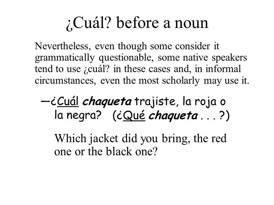 ¿Cuál? before a noun Nevertheless, even though some consider it grammatically questionable, some native speakers tend to use ¿cuál? in these cases and